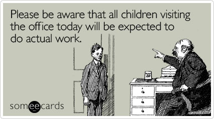 please-aware-all-take-child-to-work-day-ecard-someecards